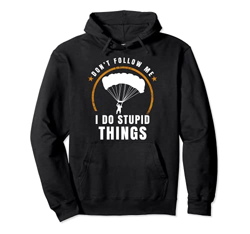 Fallschirm Don\'t Follow Me I Do Stupid Things Skydive Pullover Hoodie