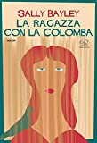 La ragazza con la colomba (Rive Gauche - Fiction e non-fiction americana) (Italian Edition)
