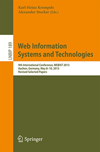 Web Information Systems and Technologies: 9th International Conference, WEBIST 2013, Aachen, Germany, May 8-10, 2013, Revised Selected Papers (Lecture ... Processing Book 189) (English Edition)