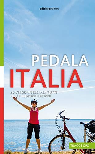 Pedala Italia. 20 viaggi in bici per tutti nelle regioni italiane