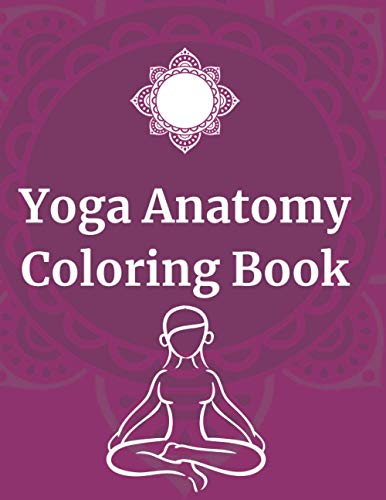 Yoga Anatomy Coloring Book: 70 Simple Pictures of Yoga Poses with Mandala for Kids and Adults. Pages with Awesome, Stress Relieving Designs. Glossy Cover.