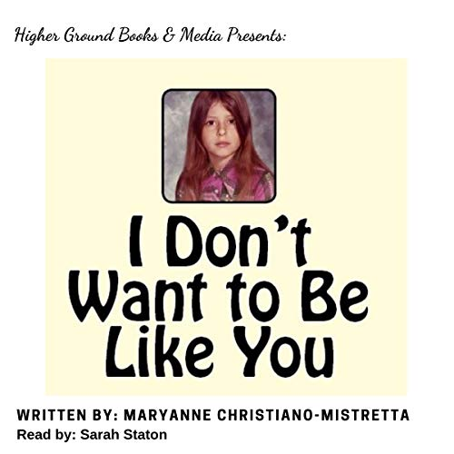 I Don't Want to Be Like You Audiobook By Maryanne Christiano-Mistretta cover art