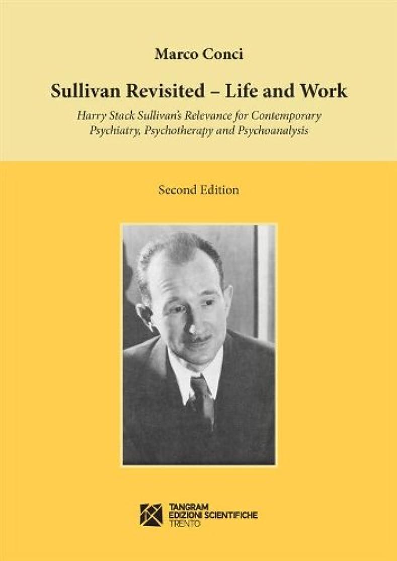 普通の意外夫Sullivan Revisited. Life and Work. Harry Stack Sullivan's Relevance for Contemporary Psychiatry, Psychotherapy and Psychoanalysis (English Edition)