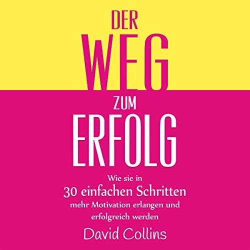 Der Weg zum Erfolg [The Way to Success: How to Achieve More Motivation and Success in 30 Simple Steps] audiobook cover art