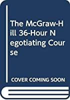 The McGraw-Hill 36-Hour Negotiating Course