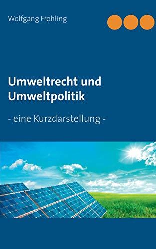 Umweltrecht und Umweltpolitik: - eine Kurzdarstellung -