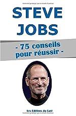 Steve Jobs - 75 conseils pour réussir - Les Editions du Faré