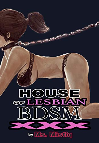 House Of Lesbian BDSM: Rough, forced, and subdued by the mistrees; an erotic adult bedtime story