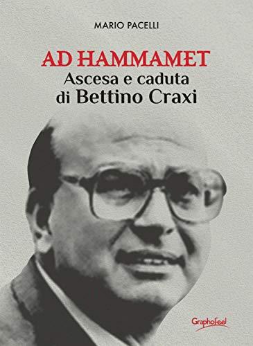 Ad Hammamet: Ascesa e caduta di Bettino Craxi