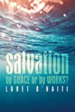 Salvation By Grace or By Works? (English Edition)