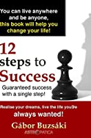 12 Steps to Success-HB: Guaranteed success with a single step