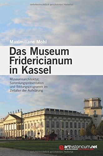 Das Museum Fridericianum in Kassel: Museumsarchitektur, Sammlungspräsentation und Bildungsprogramm im Zeitalter der Aufklärung