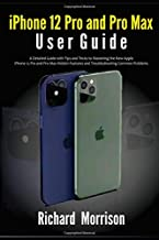 iPhone 12 Pro and Pro Max User Guide: A Detailed Guide with Tips and Tricks to Mastering the New Apple iPhone 12 Pro and P...