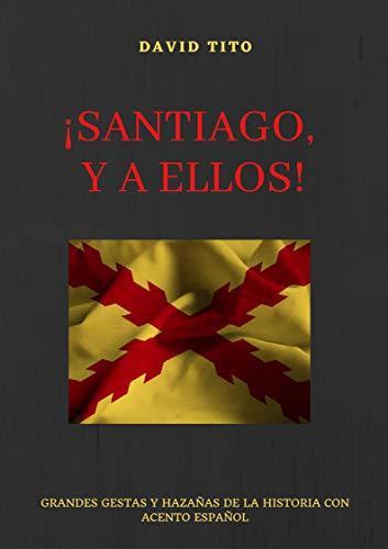 SANTIAGO, Y A ELLOS!: GRANDES GESTAS Y HAZAÑAS DE LA HISTORIA CON ACENTO ESPAÑOL eBook: TITO, DAVID: Amazon.es: Tienda Kindle
