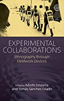 Experimental Collaborations: Ethnography through Fieldwork Devices (EASA Series (34))