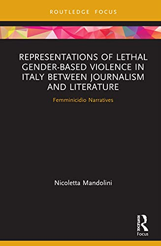 Representations of Lethal Gender-Based Violence in Italy Between Journalism and Literature: Femminicidio Narratives
