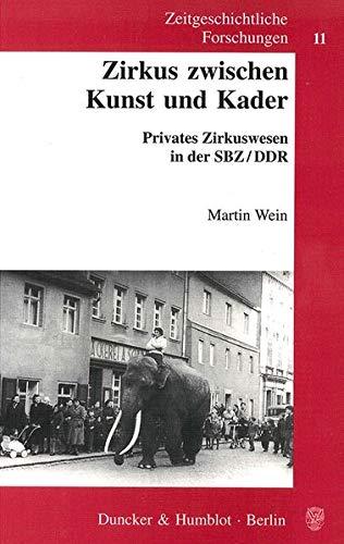 Zeitgeschichtliche Forschungen, Zirkus zwischen Kunst und Kader: Privates Zirkuswesen in der SBZ-DDR.