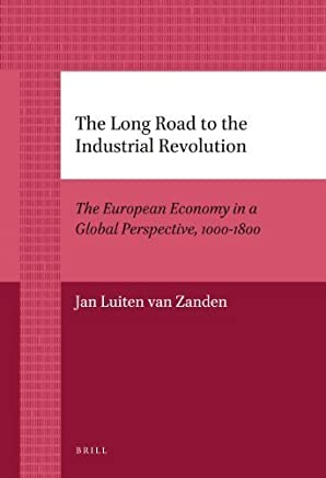 The Long Road to the Industrial Revolution: The European Economy in a Global Perspective, 1000-1800 (Brills Paperback Collection) by Jan Luiten Van Zanden(2012-02-01)