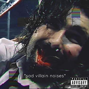 *Sad Villain Noises*