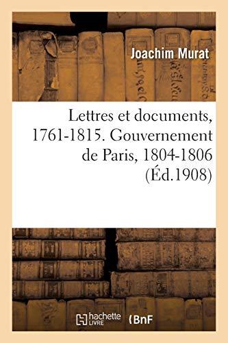 Lettres Et Documents, 1761-1815. Gouvernement de Paris, 1804-1806