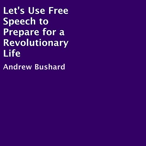 Let's Use Free Speech to Prepare for a Revolutionary Life audiobook cover art