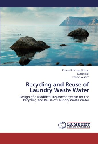 Recycling and Reuse of Laundry Waste Water: Design of a Modified Treatment System for the Recycling and Reuse of Laundry Waste Water