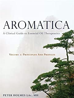 Aromatica: A Clinical Guide to Essential Oil Therapeutics. Principles and Profiles