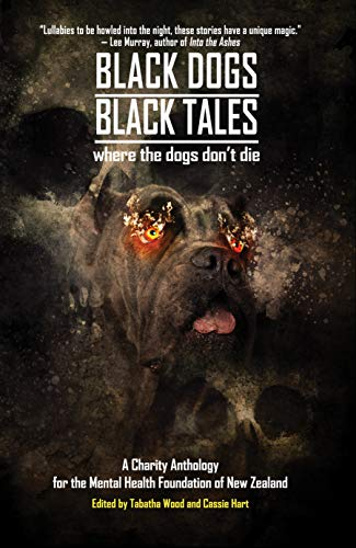 Black Dogs, Black Tales - Where the Dogs Don't Die: A Charity Anthology for the  Mental Health Foundation of New Zealand