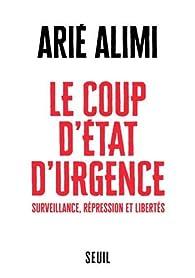 Le Coup d'État d'urgence : Surveillance, répression et libertés par Arié Alimi