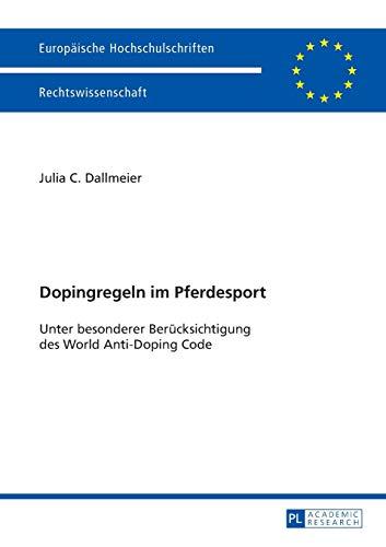 Dopingregeln im Pferdesport: Unter besonderer Berücksichtigung des World Anti-Doping Code (Europäische Hochschulschriften Recht, Band 5397)