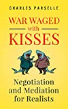 War Waged with Kisses: Negotiation and Mediation for Realists