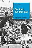 Der Kick mit dem Ball: Die Geschichte des Fußballs