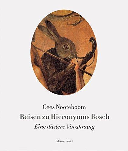 Reisen zu Hieronymus Bosch: Eine düstere Vorahnung