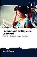 La pratique critique en contexte: Essais de théorie et de critique littéraires
