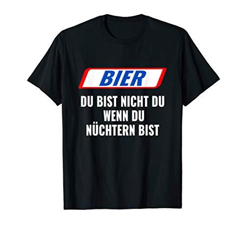 Bier, Du bist nicht Du, wenn Du nüchtern bist. Geschenk T-Shirt