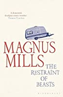 The Restraint of Beasts by Magnus Mills(2010-08-02)