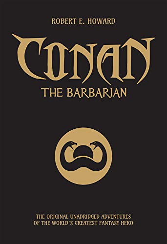 Conan the Barbarian: The Original Unabridged Adventures of the World's Greatest Fantasy Hero