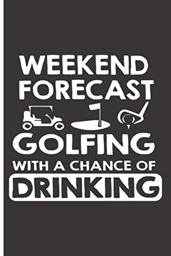 Weekend Forecast Golfing With A Chance Of Drinking: 120 College Lined Pages - 6