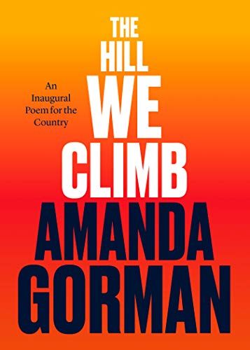 Compare Textbook Prices for The Hill We Climb: An Inaugural Poem for the Country  ISBN 9780593465271 by Gorman, Amanda