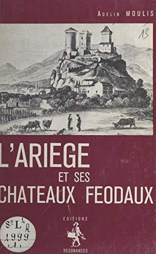 L'Ariège et ses châteaux féodaux (French Edition)