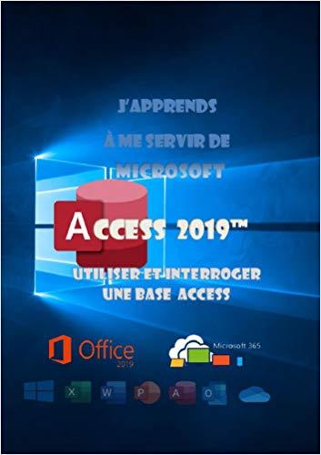 J'apprends à me servir de Access 2019: Utiliser et interroger une base access (French Edition)