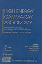 High Energy Gamma-Ray Astronomy: 2nd International Symposium on High Energy Gamma-Ray Astronomy (AIP Conference Proceedings / Astronomy and Astrophysics)