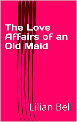 The Love Affairs of an Old Maid (English Edition)
