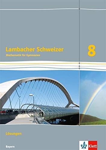 Lambacher Schweizer Mathematik 8. Ausgabe Bayern: Lösungen Klasse 8 (Lambacher Schweizer. Ausgabe für Bayern ab 2017)