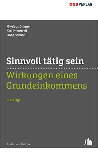 Sinnvoll tätig sein: Wirkungen eines Grundeinkommens (Studien und Berichte)