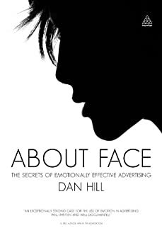 [Dan Hill]のAbout Face: The Secrets of Emotionally Effective Advertising (English Edition)