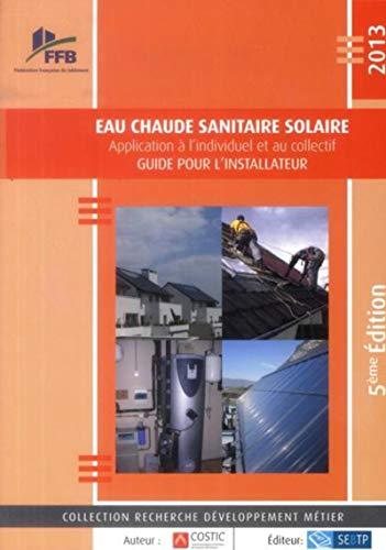 Eau chaude sanitaire solaire : Application à l'individuel et au collectif, Guide pour l'installateur