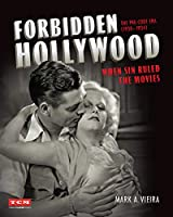 Forbidden Hollywood: The Pre-Code Era (1930-1934): When Sin Ruled the Movies (Turner Classic Movies)