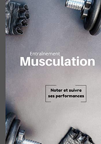 Entraînement Musculation: Livre pour suivre et noter ses performances lors d'un entraînement de musculation | 7x10 pouces, 120 pages |