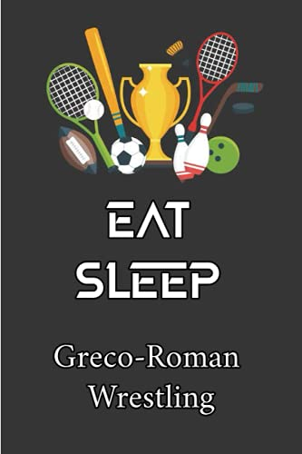 Eat Sleep Greco-Roman Wrestling notebook: Blank Lined Notebook for Greco-Roman Wrestling lovers 100 pages 6x9 inches, gift for men and woman girls and boys